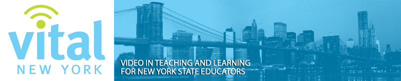 Vital New York -- Video in Teaching and Learning for New York State Educators